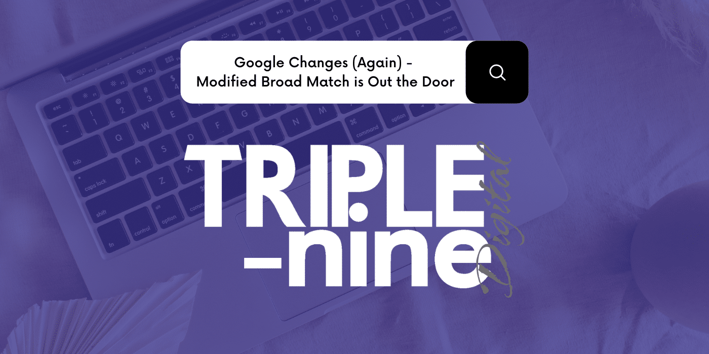 Google Changes (Again) – Modified Broad Match is Out the Door